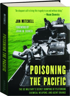 POISONING THE PACIFIC: The US Military's Secret Dumping of Plutonium, Chemical Weapons, and Agent Orange
