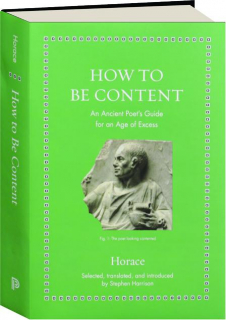 HOW TO BE CONTENT: An Ancient Poet's Guide for an Age of Excess