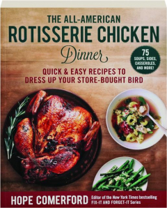 THE ALL-AMERICAN ROTISSERIE CHICKEN DINNER: Quick & Easy Recipes to Dress Up Your Store-Bought Bird