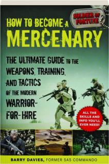HOW TO BECOME A MERCENARY: The Ultimate Guide to the Weapons, Training, and Tactics of the Modern Warrior-for-Hire