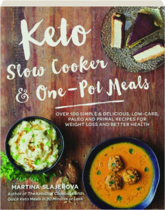 KETO SLOW COOKER & ONE-POT MEALS: Over 100 Simple & Delicious, Low-Carb, Paleo and Primal Recipes for Weight Loss and Better Health