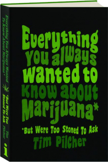 EVERYTHING YOU ALWAYS WANTED TO KNOW ABOUT MARIJUANA: But Were Too Stoned to Ask