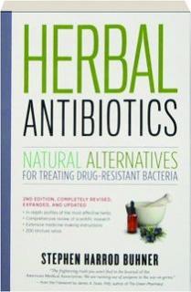 HERBAL ANTIBIOTICS, 2ND EDITION REVISED: Natural Alternatives for Treating Drug-Resistant Bacteria