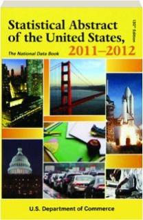 STATISTICAL ABSTRACT OF THE UNITED STATES, 2011-2012, 130TH EDITION: The National Data Book