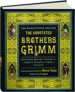 THE ANNOTATED BROTHERS GRIMM: The Bicentennial Edition