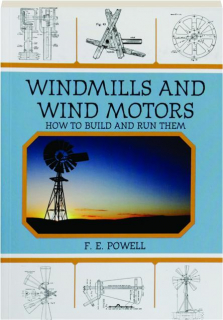 WINDMILLS AND WIND MOTORS: How to Build and Run Them
