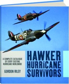 HAWKER HURRICANE SURVIVORS: A Complete Catalogue of Every Existing Hurricane Worldwide