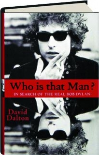 WHO IS THAT MAN? In Search of the Real Bob Dylan