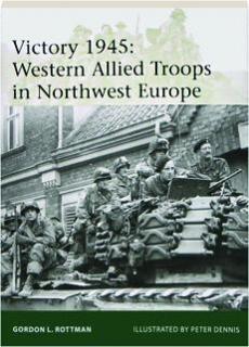 VICTORY 1945--WESTERN ALLIED TROOPS IN NORTHWEST EUROPE: Elite 209