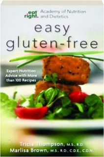 ACADEMY OF NUTRITION AND DIETETICS EASY GLUTEN-FREE: Expert Nutrition Advice with More Than 100 Recipes