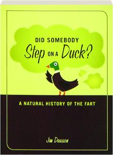 DID SOMEBODY STEP ON A DUCK? A Natural History of the Fart