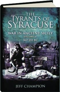 THE TYRANTS OF SYRACUSE, VOLUME II: War in Ancient Sicily 367-211 BC
