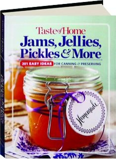 <I>TASTE OF HOME</I> JAMS, JELLIES, PICKLES & MORE: 201 Easy Ideas for Canning & Preserving