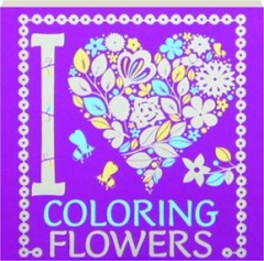 I HEART COLORING FLOWERS