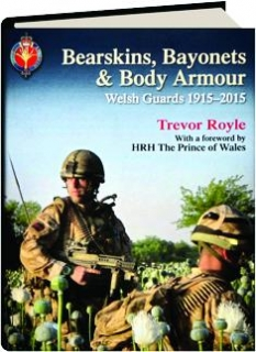BEARSKINS, BAYONETS & BODY ARMOUR: Welsh Guards 1915-2015