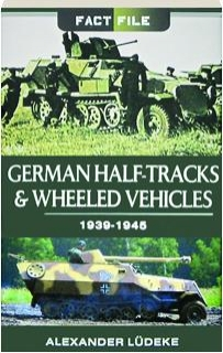 GERMAN HALF-TRACKS & WHEELED VEHICLES 1939-1945: Fact File