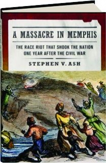 A MASSACRE IN MEMPHIS: The Race Riot That Shook the Nation One Year After the Civil War