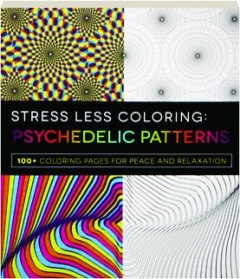 PSYCHEDELIC PATTERNS: Stress Less Coloring