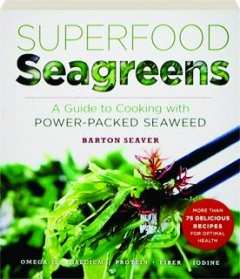SUPERFOOD SEAGREENS: A Guide to Cooking with Power-Packed Seaweed