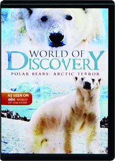 POLAR BEARS--ARCTIC TERROR: World of Discovery