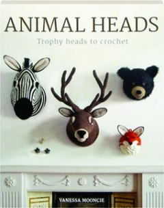 ANIMAL HEADS: Trophy Heads to Crochet