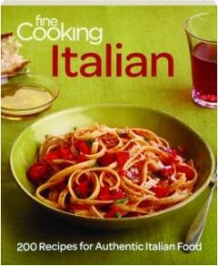 <I>FINE COOKING</I> ITALIAN: 200 Recipes for Authentic Italian Food