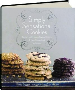 SIMPLY SENSATIONAL COOKIES: Bright Fresh Flavors, Natural Colors & Easy, Streamlined Techniques