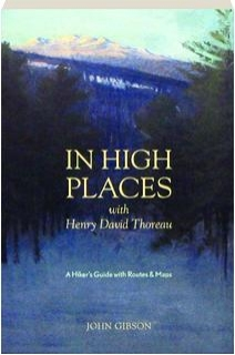 IN HIGH PLACES WITH HENRY DAVID THOREAU: A Hiker's Guide with Routes & Maps