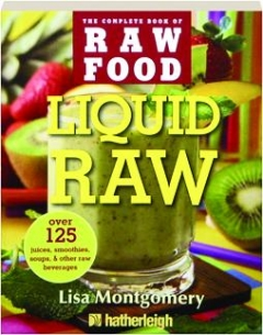 LIQUID RAW: The Complete Book of Raw Food