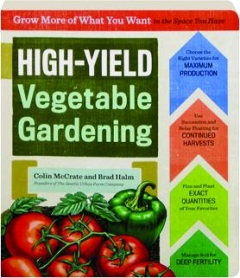 HIGH-YIELD VEGETABLE GARDENING: Grow More of What You Want in the Space You Have