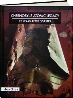 CHERNOBYL'S ATOMIC LEGACY: 25 Years After Disaster