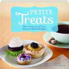 PETITE TREATS: Mini Versions of Your Favorite Baked Delights