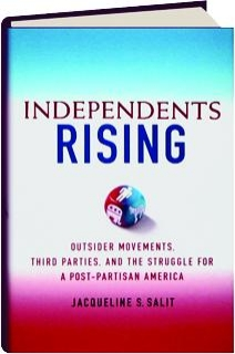 INDEPENDENTS RISING: Outsider Movements, Third Parties, and the Struggle for a Post-Partisan America
