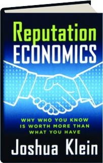 REPUTATION ECONOMICS: Why Who You Know Is Worth More Than What You Have