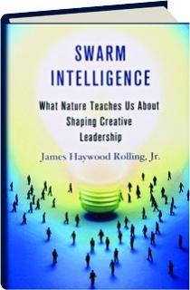 SWARM INTELLIGENCE: What Nature Teaches Us About Shaping Creative Leadership
