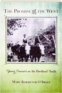 THE PROMISE OF THE WEST: Young Pioneers on the Overland Trails