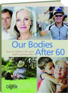 OUR BODIES AFTER 60: How to Embrace the Great Stuff of Getting Older