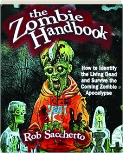 THE ZOMBIE HANDBOOK: How to Identify the Living Dead and Survive the Coming Zombie Apocalypse