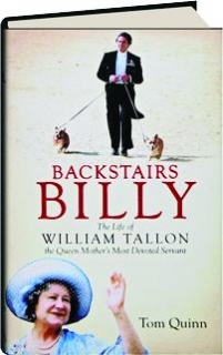 BACKSTAIRS BILLY: The Life of William Tallon the Queen Mother's Most Devoted Servant