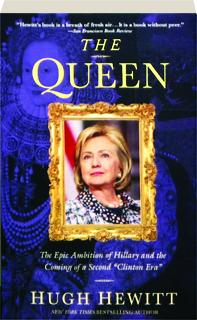 "THE QUEEN: The Epic Ambition of Hillary and the Coming of a Second ""Clinton Era."""
