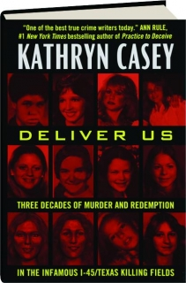 DELIVER US: Three Decades of Murder and Redemption in the Infamous I-45 / Texas Killing Fields