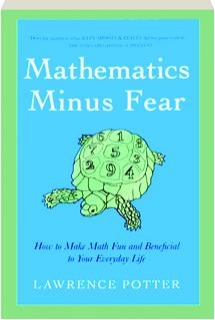MATHEMATICS MINUS FEAR: How to Make Math Fun and Beneficial to Your Everyday Life