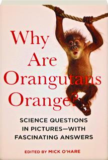 WHY ARE ORANGUTANS ORANGE? Science Questions in Pictures--with Fascinating Answers