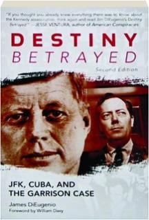 DESTINY BETRAYED, SECOND EDITION: JFK, Cuba, and the Garrison Case