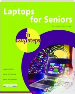 LAPTOPS FOR SENIORS IN EASY STEPS: Windows 8 Edition