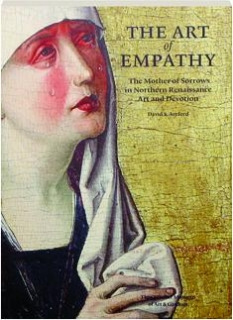 THE ART OF EMPATHY: The Mother of Sorrows in Northern Renaissance Art and Devotion