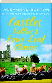 CASTLES, FOLLIES & FOUR-LEAF CLOVERS: Adventures Along Ireland's St Declan's Way