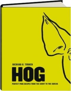 HOG: Perfect Pork Recipes from the Snout to the Squeak