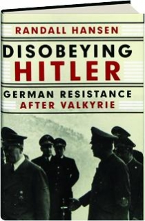 DISOBEYING HITLER: German Resistance After Valkyrie