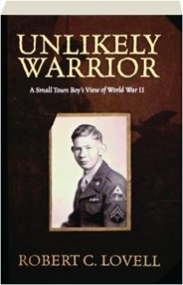 UNLIKELY WARRIOR: A Small Town Boy's View of World War II